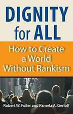 NEW Dignity for All: How to Create a World Without Rankism by Robert W. Fuller