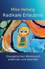 Radikale Erlaubnis : Energetischen Missbrauch Erkennen und Beenden....