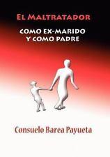 El Maltratador Como Ex Marido Y Como Padre (spanish Edition): By Consuelo Bar...