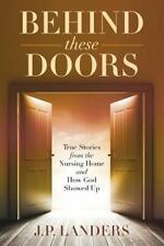 Behind These Doors : True Stories from the Nursing Home and How God Showed Up.
