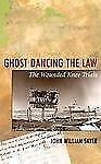 Ghost Dancing the Law : The Wounded Knee Trials by John William Sayer (2000,...