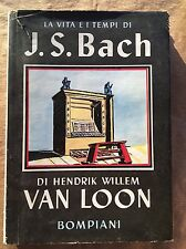 LA VITA AI TEMPI DI J. S. BACH - Hendrik Willem Van Look - Bompiani - 1951