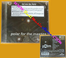 CD POLAR FOR THE MASSES Let Me Be Here 2006 Italy SIGILLATO no lp mc dvd (CS51)