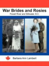 War Brides and Rosies : Powell River and Stillwater, B. C. by Barbara Ann...