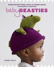 Baby Beasties : Monster Mittens, Hats and Other Knits for Babies and Toddlers...