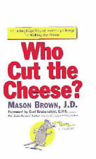 Who Cut the Cheese?: A Cutting-Edge Way of Surviving Change Mason Brown, J.D.