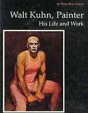Walt Kuhn, Painter : His Life and Work Hardcover Philip Adams