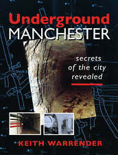 Underground Manchester: Secrets of the City Revealed, Acceptable, Keith Warrende