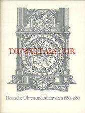 Die Welt als Uhr - Deutsche Uhren und Automaten 1550-1650 Katalog