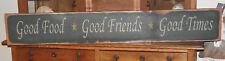 "GOOD FOOD*GOOD FRIENDS*GOOD TIMES primitive wood sign   7.5"" X 48"""