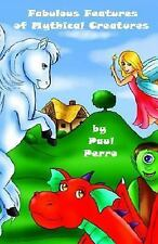 Fabulous Features of Mythical Creatures : A Paul Perro Poem Picture Book by...