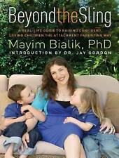 Beyond the Sling: A Real-Life Guide to Raising Confident, Loving Children the At