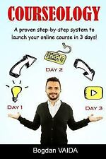 Courseology : A Proven Step-By-step System to Launch Your Online Course in 3...