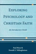 Exploring Psychology and Christian Faith: An Introductory Guide by Paul Moes,...