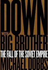 Michael Dobbs -Down with Big Brother : The Fall of the Soviet Empire HB 1997 1st