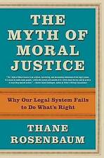 USED (GD) The Myth of Moral Justice: Why Our Legal System Fails to Do What's Rig