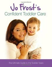 Jo Frost's Confident Toddler Care: The Ultimate Guide to The Toddler Years,Jo F
