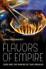 American Crossroads: Flavors of Empire : Food and the Making of Thai America...