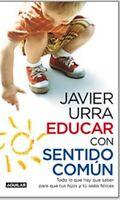 Educar con sentido Comun (Spanish Edition) by Javier Urra