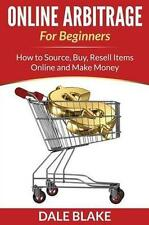 Online Arbitrage For Beginners: How to Source, Buy, Resell Items Online and Mak