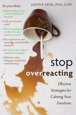 Stop Overreacting : Effective Strategies for Calming Your Emotions by Judith P.