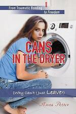 NEW Cans In The Dryer (Why Can't I Just Leave?) by Anna Potter