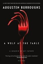 A Wolf at the Table : A Memoir of My Father by Augusten X. Burroughs (2009, Pap…