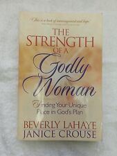 The Strength of a Godly Woman : Finding Your Unique Place in God's Plan by...