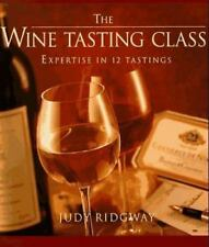 The Wine-Tasting Class : Expertise in 12 Tastings by Judy Ridgway (1996,...
