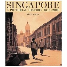 Singapore a Pictorial History: A Pictorial History 1819-2000 by Gretchen Liu (En