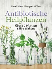 Antibiotische Heilpflanzen Über 50 Pflanzen und ihre Wirkung Malm, Liesel und Ma