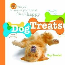 Dog Treats: 58 Ways to Make Your Best Friend Happy by Ray Strobel Hardcover Book