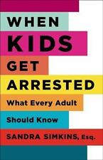 When Kids Get Arrested : What Every Adult Should Know (2009, Paperback)