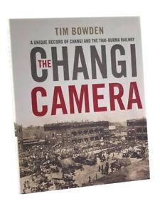 The Changi Camera - George Aspinall's Photographs Thai-Burma Railway Tim Bowden