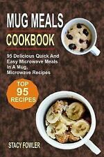 Mug Meals Cookbook : 95 Delicious Quick and Easy Microwave Meals in a Mug,...