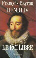 Livre Henri IV le roi libre François Bayrou