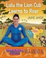 Lulu the Lion Cub Learns to Roar: A Cosmic Kids Yoga Adventure, Very Good Condit