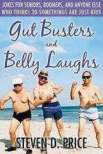 Gut Busters and Belly Laughs: Jokes for Seniors, Boomers, and Anyone Else Who