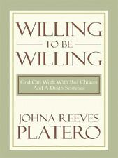 Willing to be Willing : God Can Work with Bad Choices and a Death Sentence by...