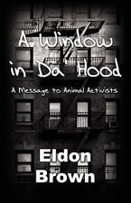 A Window in Da' Hood! - a Message to Animal Activists by Eldon Brown (2011,...