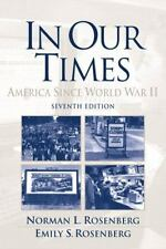 In Our Times : America since World War II by Norman L. Rosenberg and Emily S....