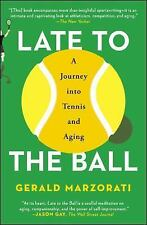 Late to the Ball : Age. Learn. Fight. Love. Play Tennis. Win by Gerald Marzorati