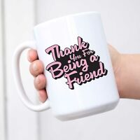 Thank You For Being a Friend Coffee Mug Golden Girls Gifts for Her Birthday Chri