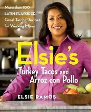 Elsies Turkey Tacos and Arroz con Pollo: More than 100 Latin-Flavored, Great-Tas