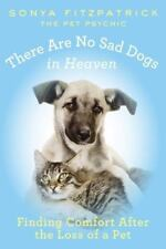 THERE ARE NO SAD DOGS IN HEAVEN by Pet Psychic Sonya Fitzpatrick Paperback Book