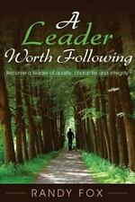 A Leader Worth Following: Become a Leader of Quality, Character and Integrity (P