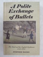 A Polite Exchange of Bullets : The Duel and the English Gentleman, 1750-1850 by