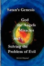 Satan's Genesis, God, the Angels, Miracles and Solving the Problem of Evil by...