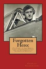 Forgotten Hero: : The Story of Jack Manch, Thirty Seconds Over Tokyo and th...