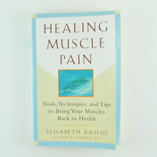 Healing Muscle Pain : Tools, Techniques, and Tips to Bring Your Muscles